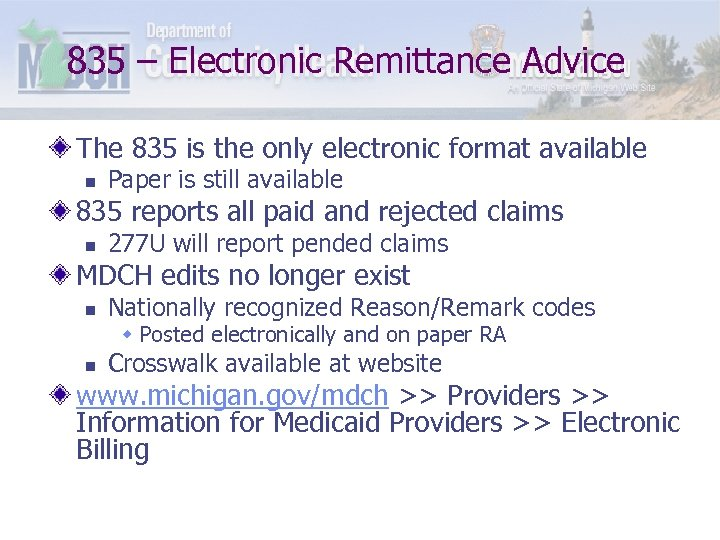 835 – Electronic Remittance Advice The 835 is the only electronic format available n