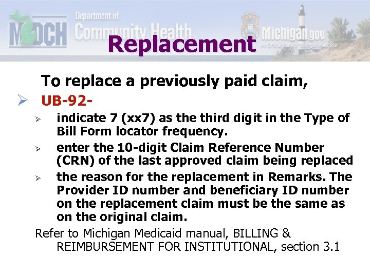 Replacement To replace a previously paid claim, Ø UB-92 - indicate 7 (xx 7)