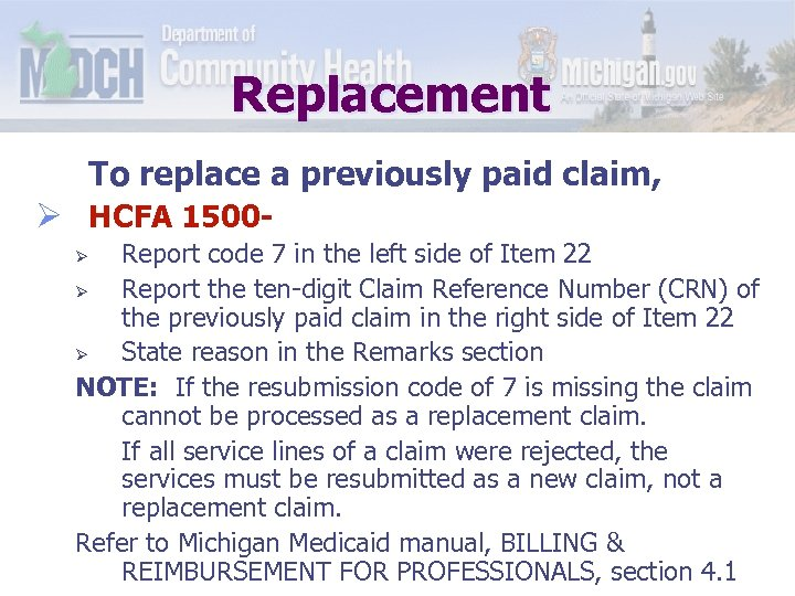 Replacement To replace a previously paid claim, Ø HCFA 1500 - Report code 7