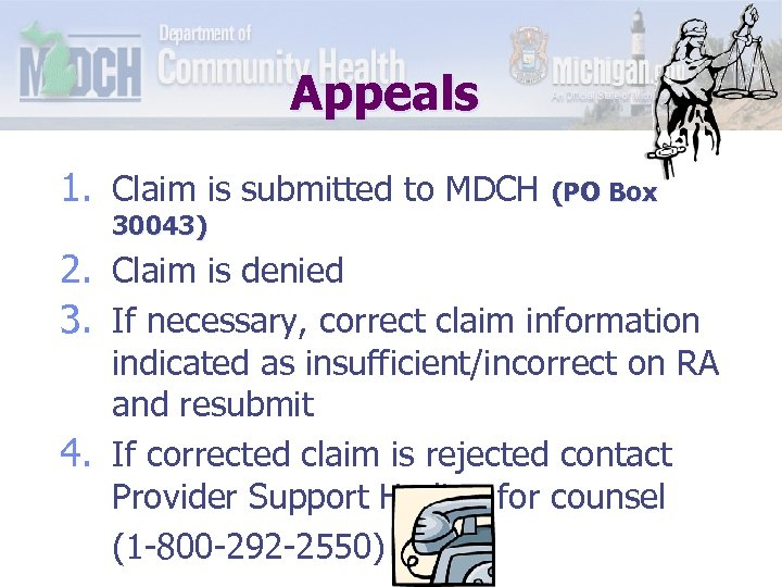 Appeals 1. Claim is submitted to MDCH (PO Box 30043) 2. Claim is denied