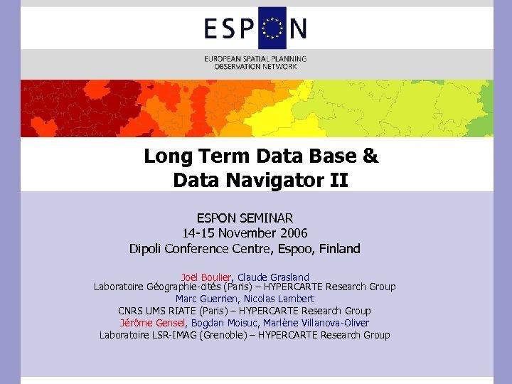 Long Term Data Base & Data Navigator II ESPON SEMINAR 14 -15 November 2006