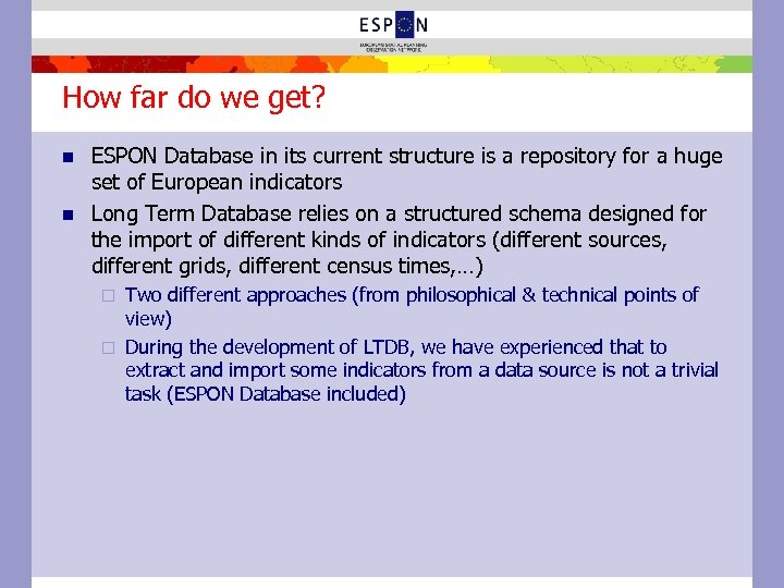 How far do we get? n n ESPON Database in its current structure is