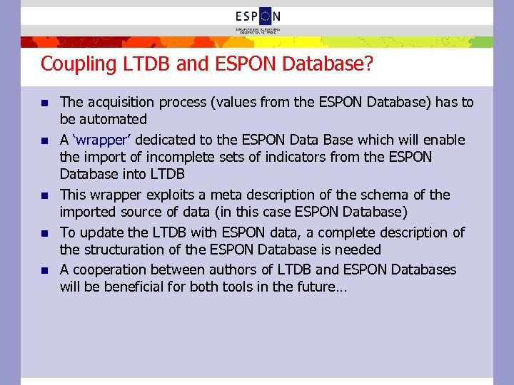 Coupling LTDB and ESPON Database? n n n The acquisition process (values from the