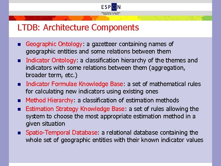 LTDB: Architecture Components n n n Geographic Ontology: a gazetteer containing names of geographic