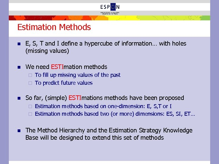 Estimation Methods n E, S, T and I define a hypercube of information… with