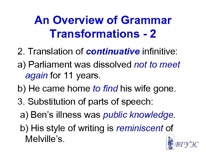 An Overview of Grammar Transformations - 2 2. Translation of continuative infinitive: a) Parliament