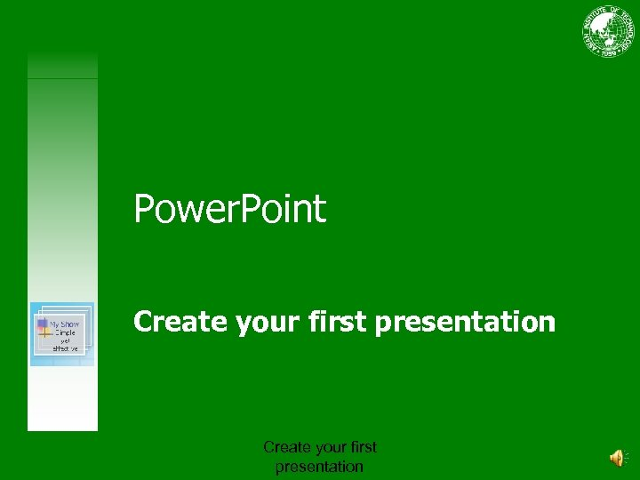 Power. Point Create your first presentation