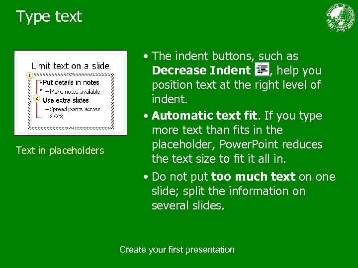 Type text Text in placeholders • The indent buttons, such as Decrease Indent ,