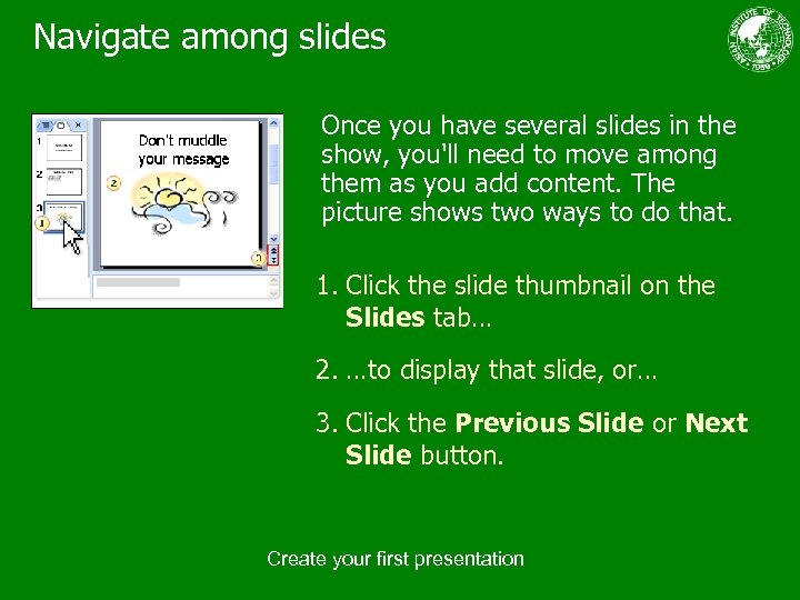 Navigate among slides Once you have several slides in the show, you'll need to