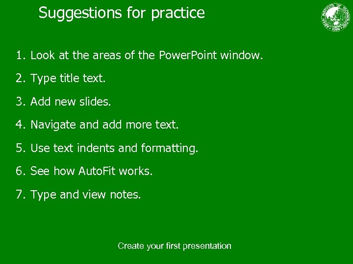 Suggestions for practice 1. Look at the areas of the Power. Point window. 2.