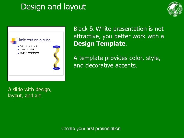 Design and layout Black & White presentation is not attractive, you better work with