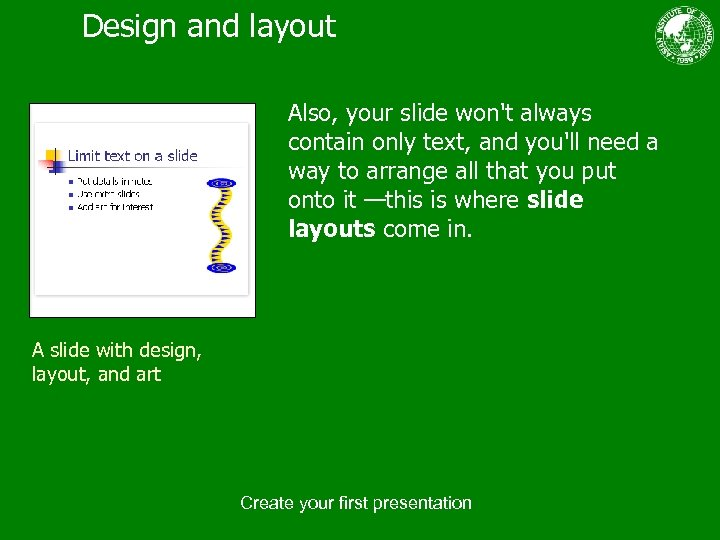 Design and layout Also, your slide won't always contain only text, and you'll need