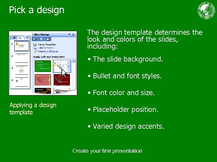 Pick a design The design template determines the look and colors of the slides,