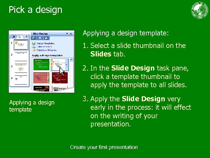 Pick a design Applying a design template: 1. Select a slide thumbnail on the