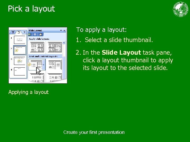 Pick a layout To apply a layout: 1. Select a slide thumbnail. 2. In