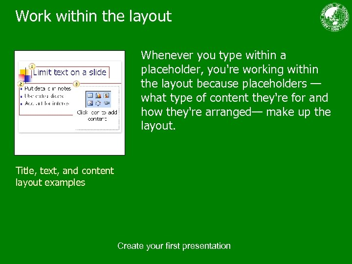 Work within the layout Whenever you type within a placeholder, you're working within the