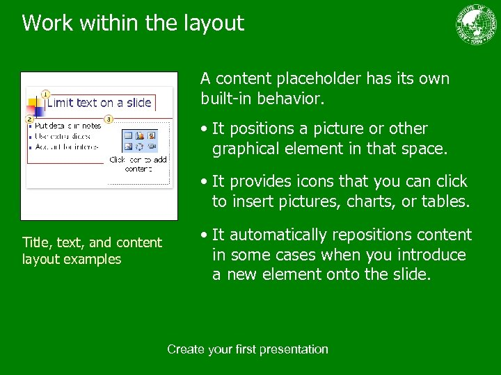 Work within the layout A content placeholder has its own built-in behavior. • It