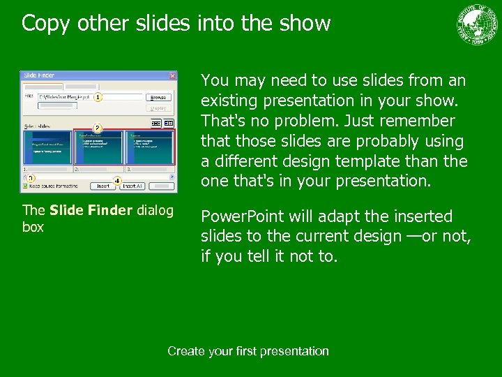 Copy other slides into the show You may need to use slides from an