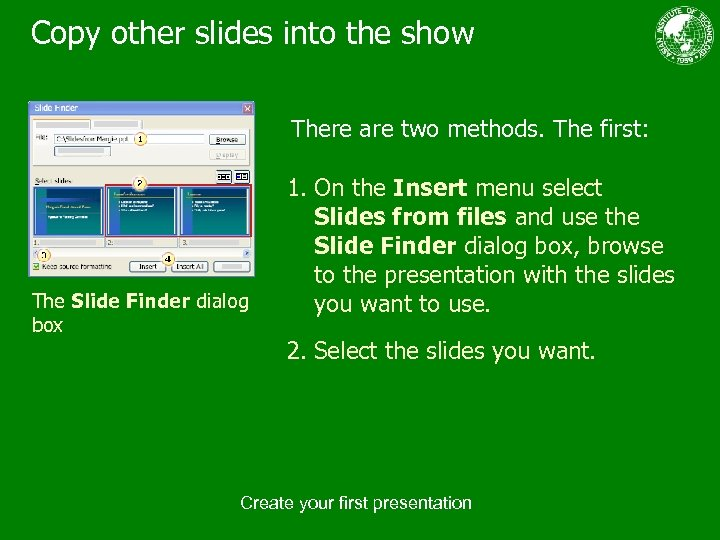 Copy other slides into the show There are two methods. The first: The Slide