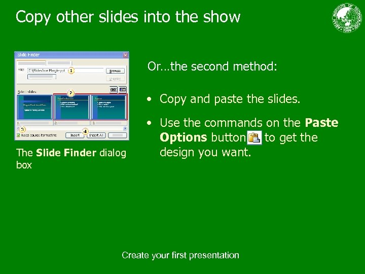 Copy other slides into the show Or…the second method: • Copy and paste the