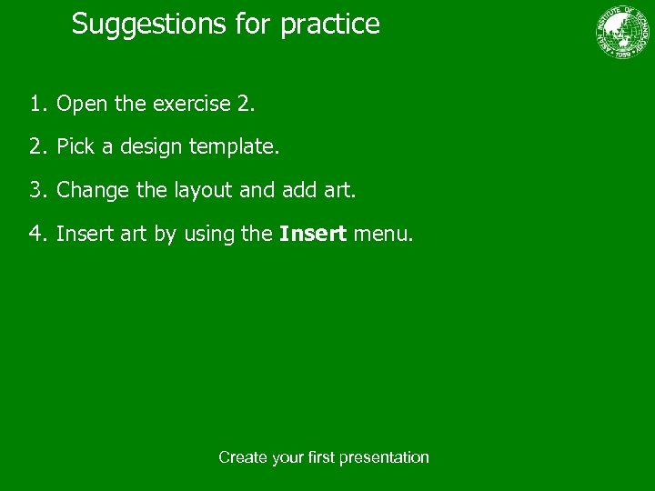 Suggestions for practice 1. Open the exercise 2. 2. Pick a design template. 3.