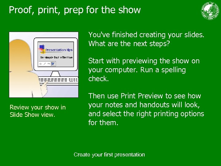 Proof, print, prep for the show You've finished creating your slides. What are the