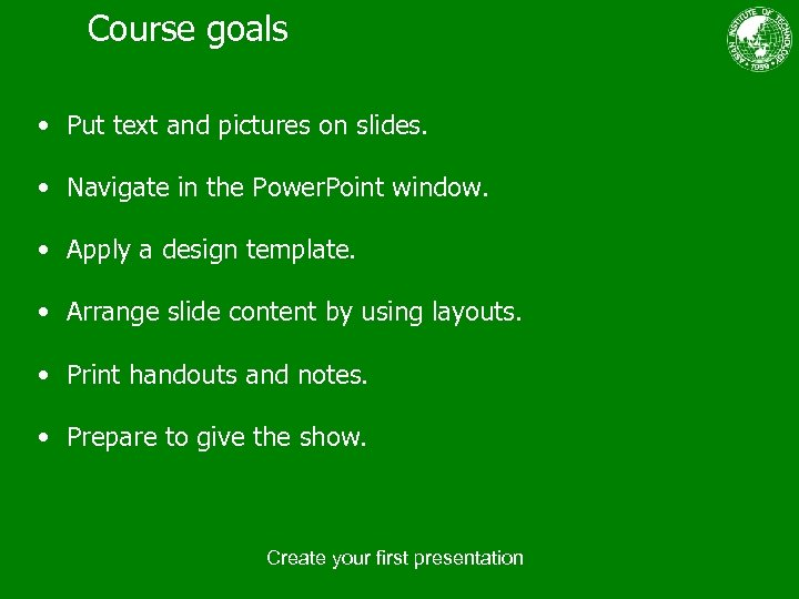 Course goals • Put text and pictures on slides. • Navigate in the Power.