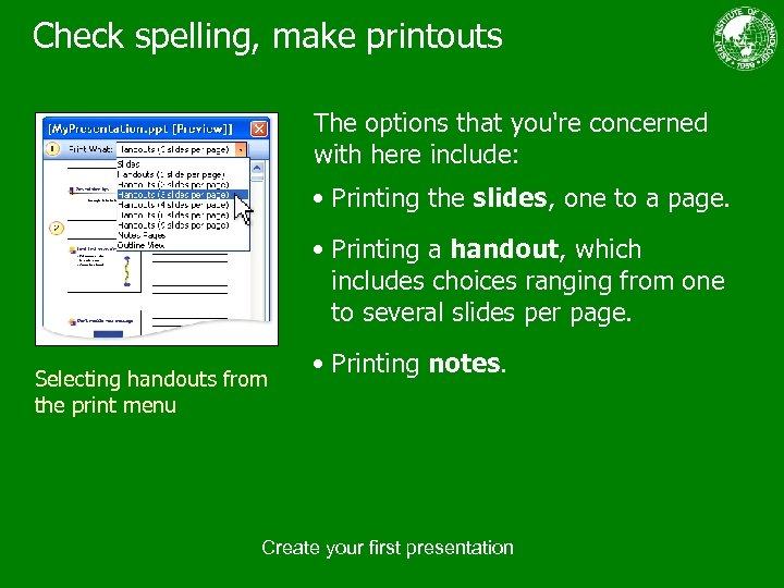 Check spelling, make printouts The options that you're concerned with here include: • Printing