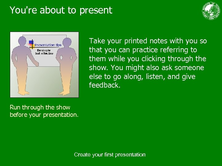 You're about to present Take your printed notes with you so that you can