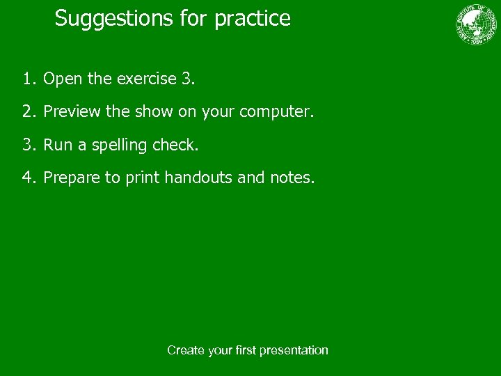 Suggestions for practice 1. Open the exercise 3. 2. Preview the show on your