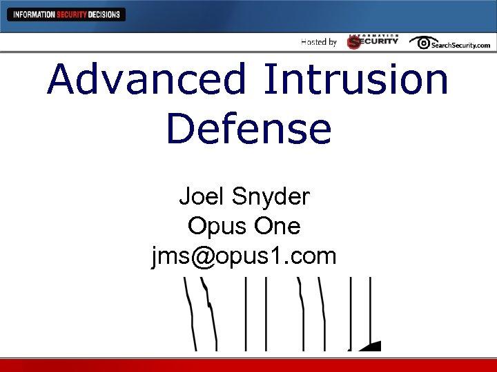 Advanced Intrusion Defense Joel Snyder Opus One jms@opus 1. com