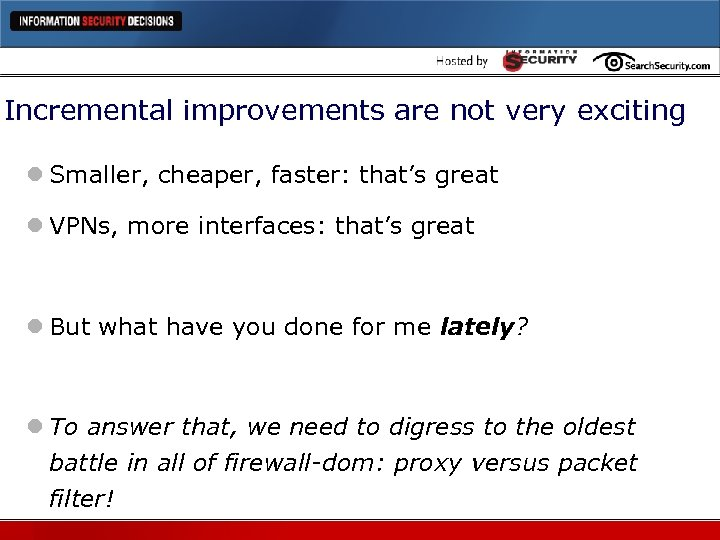 Incremental improvements are not very exciting l Smaller, cheaper, faster: that's great l VPNs,