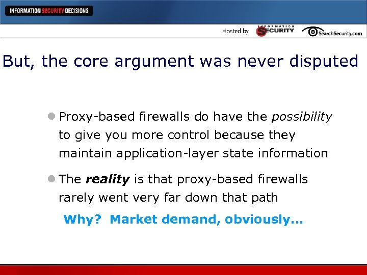 But, the core argument was never disputed l Proxy-based firewalls do have the possibility