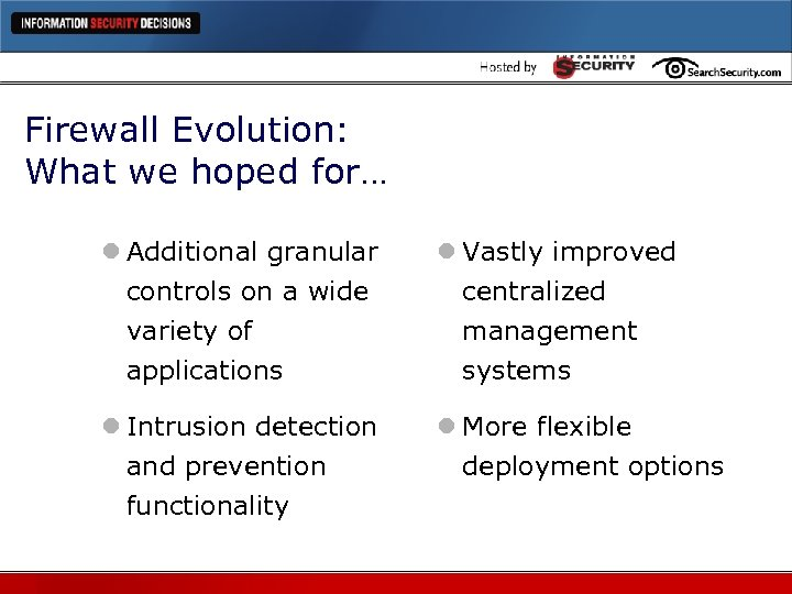 Firewall Evolution: What we hoped for… l Additional granular controls on a wide variety