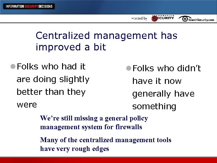 Centralized management has improved a bit l Folks who had it are doing slightly