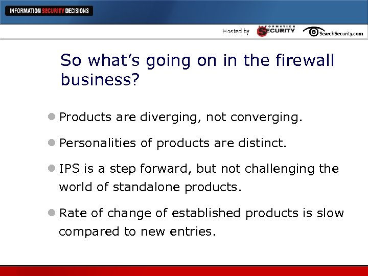 So what's going on in the firewall business? l Products are diverging, not converging.