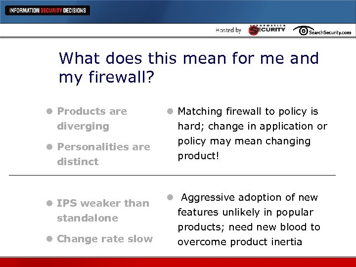 What does this mean for me and my firewall? l Products are diverging l