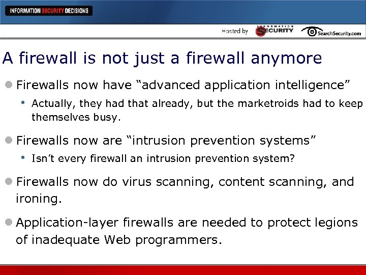 "A firewall is not just a firewall anymore l Firewalls now have ""advanced application"