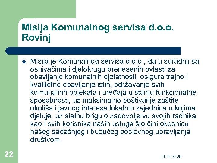 Misija Komunalnog servisa d. o. o. Rovinj l 22 Misija je Komunalnog servisa d.