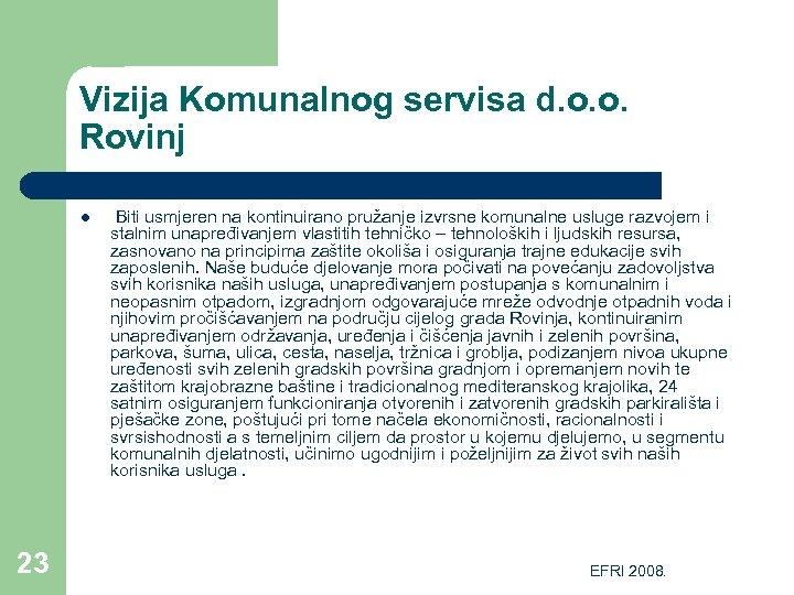 Vizija Komunalnog servisa d. o. o. Rovinj l 23 Biti usmjeren na kontinuirano pružanje