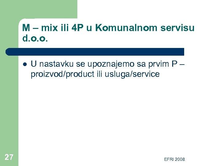 M – mix ili 4 P u Komunalnom servisu d. o. o. l 27