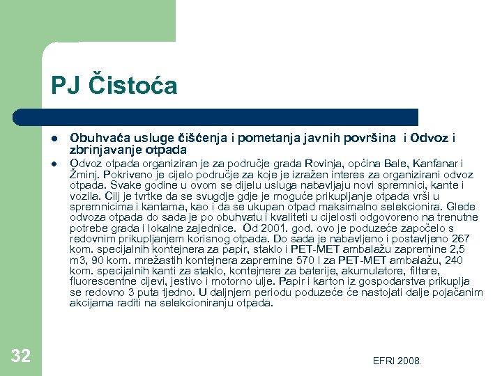PJ Čistoća l l 32 Obuhvaća usluge čišćenja i pometanja javnih površina i Odvoz