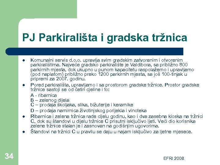 PJ Parkirališta i gradska tržnica l l 34 Komunalni servis d. o. o. upravlja