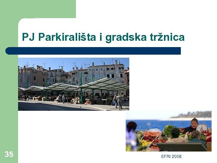 PJ Parkirališta i gradska tržnica 35 EFRI 2008.