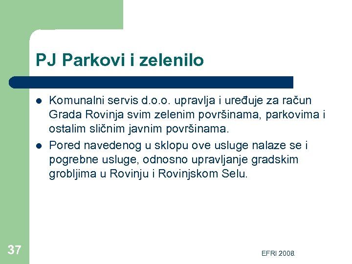 PJ Parkovi i zelenilo l l 37 Komunalni servis d. o. o. upravlja i
