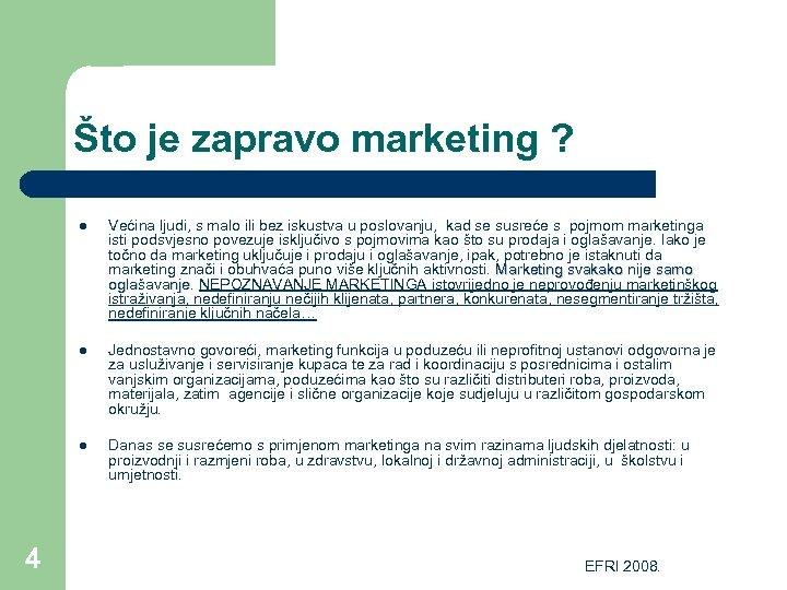 Što je zapravo marketing ? l l Jednostavno govoreći, marketing funkcija u poduzeću ili