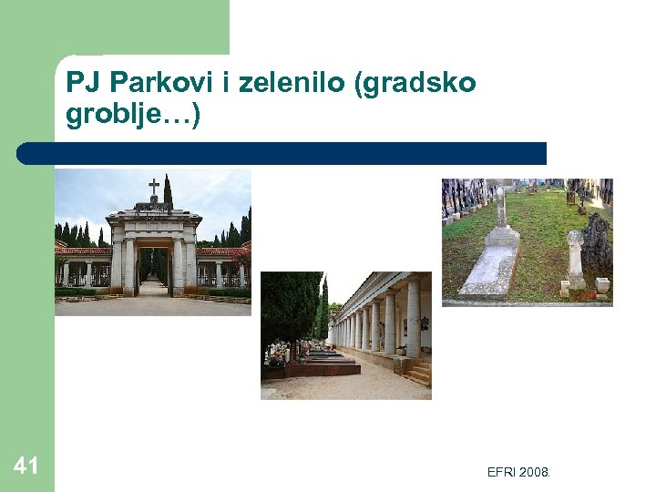 PJ Parkovi i zelenilo (gradsko groblje…) 41 EFRI 2008.