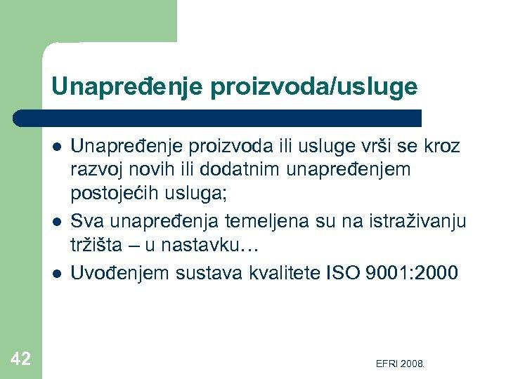Unapređenje proizvoda/usluge l l l 42 Unapređenje proizvoda ili usluge vrši se kroz razvoj