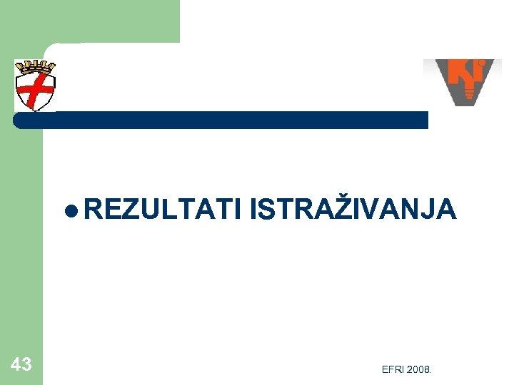 l REZULTATI 43 ISTRAŽIVANJA EFRI 2008.