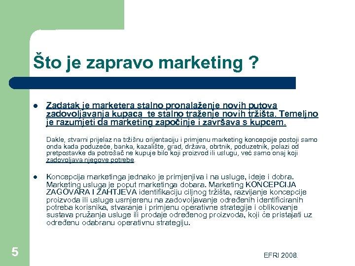 Što je zapravo marketing ? l Zadatak je marketera stalno pronalaženje novih putova zadovoljavanja